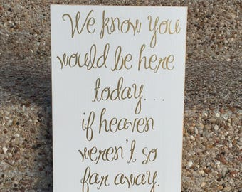 We Know You Would Be Here Today Custom Wood Sign ~ Wedding Remembrance Sign ~ Wedding Decor ~ Memorial Sign ~ If Heaven Weren't So Far Away