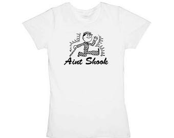 Womens - AINT SHOOK -  Laid Back -  Chill Attitude