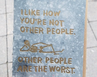 I like how you're not other people - Handmade paper, letterpress card