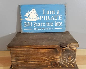 I am a Pirate 200 Years too Late -Jimmy Buffett Quote - A Pirate Looks at 40 - Rustic, Distressed, Hand Painted, Wooden Sign.