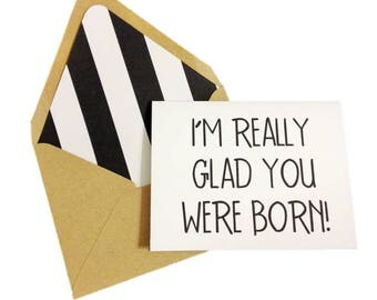 I'm Really Glad You Were Born Card // Blank Birthday Card // Funny Birthday Card // Birthday Greeting Card // All Occasion Card