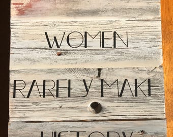 Well behaved women rarely make history - wooden sign