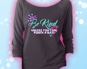 Be Kind Unless You Can Punch a Nazi Pastel Goth 3/4 Sleeve Wideneck Sweatshirt