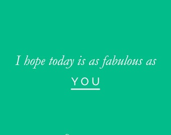 I Hope Today Is As Fabulous As You (e-card)