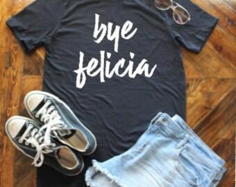 Bye Felicia T-Shirt / Funny Shirt / #byefelicia