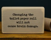 bathroom decor, Changing the toilet paper roll will not cause brain damage, rustic, small sign, salvaged wood sign, bathroom sign