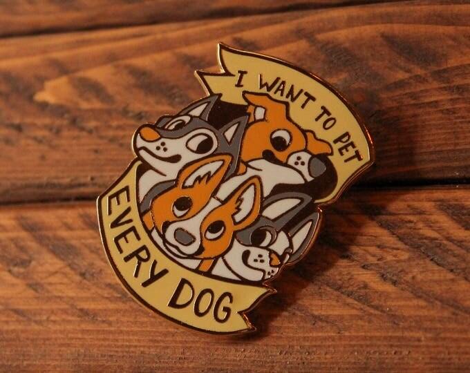 I Want to Pet Every Dog - Hard Enamel Pin