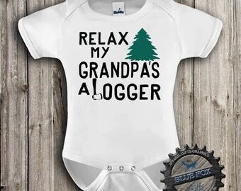 Grandpa is a Logger, Logger Shirts ,Baby Bodysuit, Relax my daddy's a Logger, infant clothing, by BlueFoxApparel_252-1