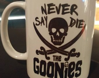 Never say die goonies coffee mug