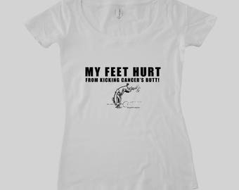 My Feet Hurt from kicking cancer's butt! Snarky Ladies Scoop neck Tshirt  by Stage4Products- Killin' that tumor with humor.