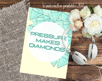 New! Pressure makes diamonds! Quote Printable for home, dorm and office decor!  Back to school art,  printable for gift,  quotes art