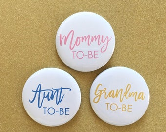 Mommy To Be Pin Aunt Grandma Daddy To Be Button-  Baby Shower - Pregnancy Announcement