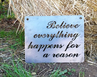 Believe everything happens for a reason Rustic Raw Steel Quote Sign and Sayings, Inspirational Sign, Metal Sign BE Creations
