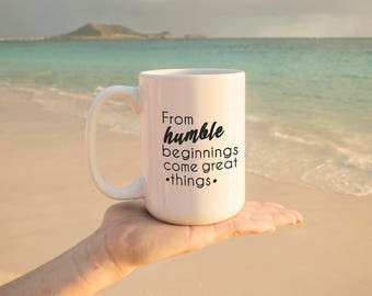 "Motivational Quote Coffee Mug • ""Humble Beginnings""• Inspirational Mug • Motivational Mug • Custom Mug"