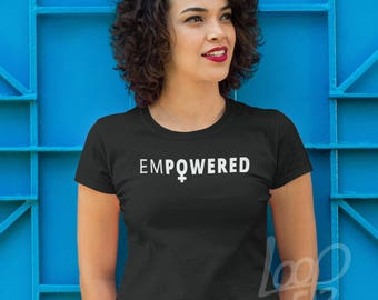 Empower, Empowerment, Empowering Women, Womens Rights, Empowered, Feminist, Empowering Shirt, Female Empowerment, Empower Women, Shirt