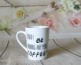 Could I BE Drinking Any More Coffee?! Mug