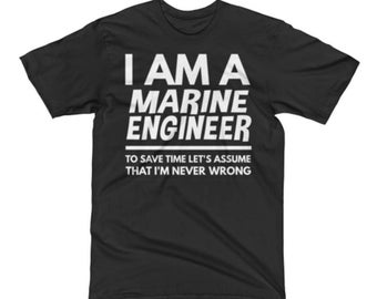 Marine Engineer Shirt - Marine Engineer Gifts - Marine Engineer T - I'm A Marine Engineer To Save Time Let's Assume That I'm Never Wrong