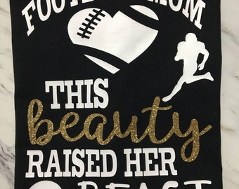 "Football Moms shirt ""This Beauty Raised her Beast"""