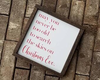May you never be too grown up to search the skies on Christmas Eve, Christmas Decor, Christmas Sign, Santa Sign, Farmhouse Christmas