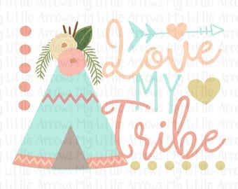 40% off - Teepee Love my tribe SVG, DXF, EPS, png Files for Cutting Machines Cameo or Cricut // tribe svg // arrow svg // family svg