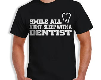 Smile All Night, Sleep With a Dentist- Funny Tshirt Gift Idea