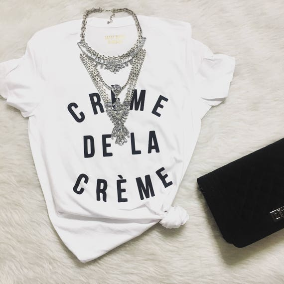 Creme de la Creme  / Statement Tee / Graphic Tee / Statement Tshirt / Graphic Tshirt / T shirt