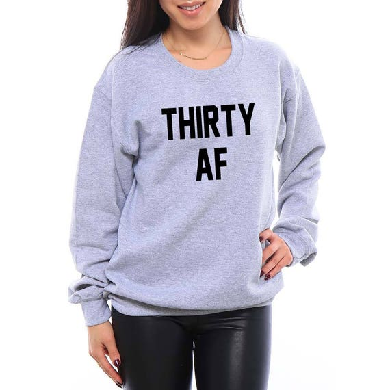 Thirty AF, Thirty AF Shirt, Thirty Shirt, Thirty T-Shirt, 30th Birthday for Her, 30th Birthday, 30th Birthday For Him, 30th Birthday Gift