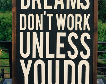 Dreams Don't Work Unless You Do, wood sign