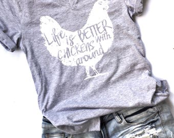 Life Is Better With Chickens Around V Neck T Shirt | Farm Life T Shirt | Hen Rooster Farm Shirt | Farm Life Is The Best Life | Farm Wife