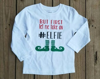 Christmas Shirt Kids, But First Let Me Take An Elfie, Holiday Top Little Girls, Elf Outfit, Miss Thangs, Christmas Pageant Wear, Xmas Elfie