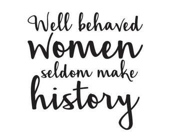 Well behaved women seldom make history - Vinyl Wall Decal