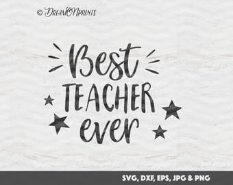Best Teacher Ever SVG, Cutting Files Teacher Svg Files School, Back to School SVG Shirt Stencils, Teach SVG for Cricut, Silhouette SVDP125