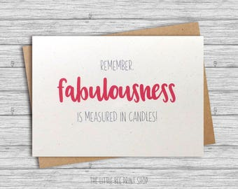 Birthday card, Funny birthday card, Fabulousness is measured in candles