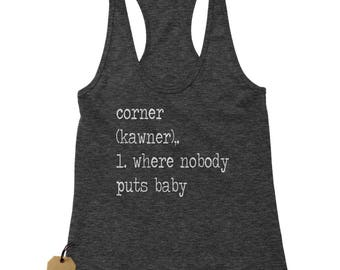 Corner Where Nobody Puts Baby Racerback Tank Top for Women