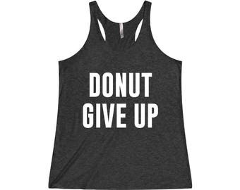 Donut Give Up - Funny Workout Tank, Funny Gym Tank, Donut Tank, Donut Tank Top, Donut Shirt, Crossfit Tank, Workout Tank, Running Tank