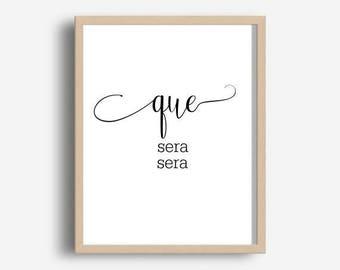 Que Sera Sera, Printable Art, Inspirational Wall Art, Office Decor, Typography Print, Instant Download, Home Decor, Wall Decor