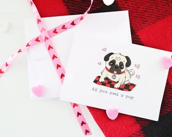 "Pug ""All You Need Is Pug!"" Valentines Day Greeting Card"