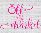Off the Market SVG, Engaged SVG, Bachelorette svg, Engagement svg, Sihouette SVG, Cutting Machine File, Vinyl svg Design, Cricut Cut File