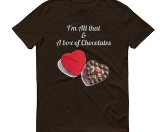 I'm All that & A box of Chocolates T-Shirt