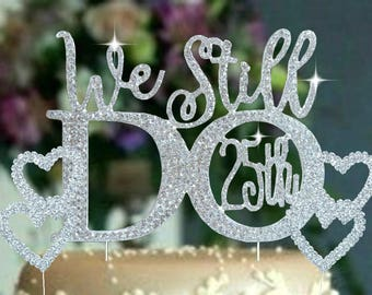 We Still Do 25th 20TH 15TH 10TH Wedding Anniversary Cake decoration set in rhinestones.Vow Renewal hearts cake topper set. wedding quotes