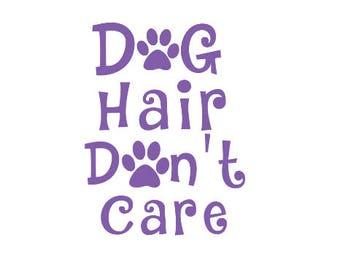 Car Dog Car Decal - Dog Hair Don't Care - Funny Dog Decal - Yeti Dog Decal - Rtic Decal