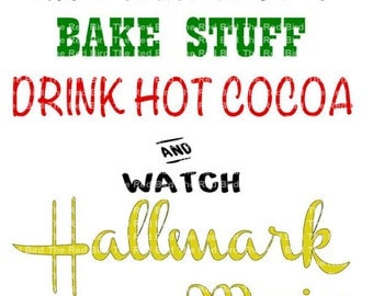 Bake Stuff, Drink Hot Cocoa and Watch Hallmark Movies Printable Digital Download Cut File DXF, PdF, SVG, PNG, EpS
