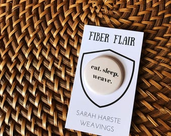 Eat Sleep Weave - Weaving Button, Gift for Weavers, Fiber Badge, Yarn Pin, Weaving Badge, Gift for Yarn Lover, Fiber Pin