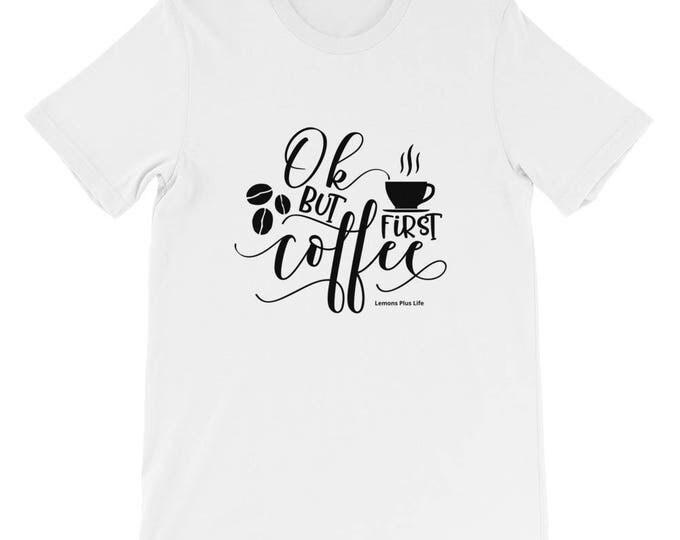 "Bella Canvas Short-Sleeve Unisex Coffee T-Shirt ""OK, But First Coffee"""