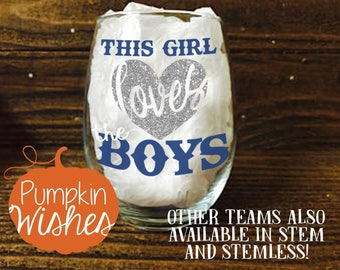Cowboys Wine Glass/This Girl Love the Boys/Football Wine Glass/Sports Wine Glass/Dallas Cowboys/NFL Wine Glass/Football Sunday/Cowboys Glass