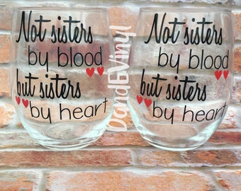 Not Sisters By Blood But Sisters By Heart Wine Glass