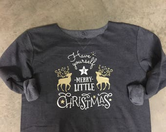 Have yourself a Merry Little Christmas raw edge fleece sweat shirt.
