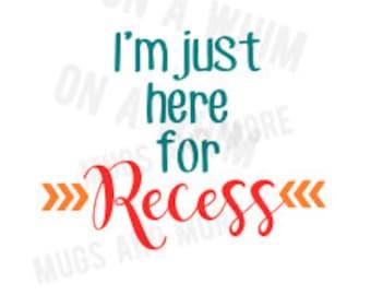 Im just here for Recess SVG *digital image* SVG FILE Back to School T-shirt file