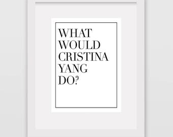 What Would Cristina Yang Do // Instant Wall Print