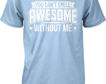 You Can't Spell Awesome Without Me Men's T-shirt, NOFO_01261